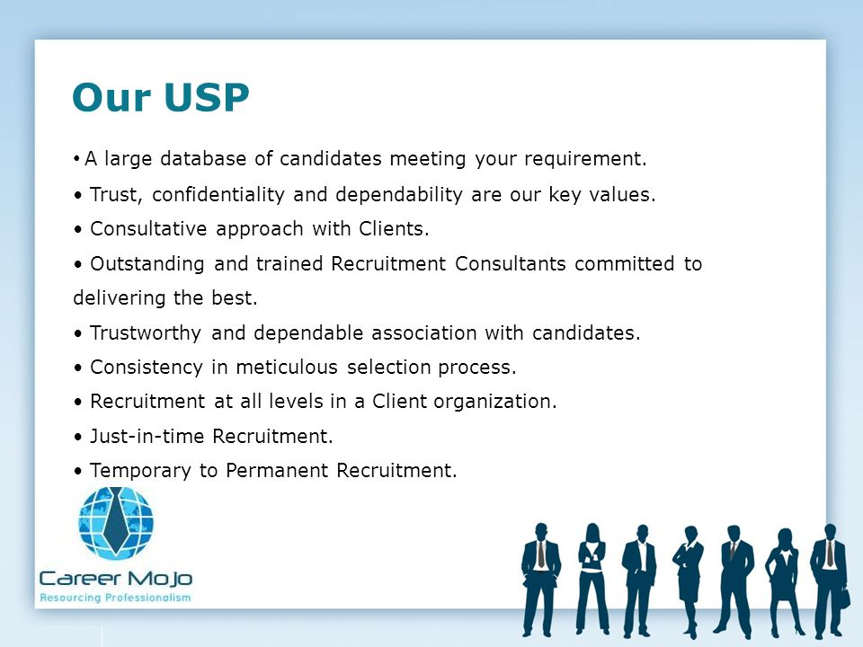 Our USP A large database of candidates meeting your requirement.