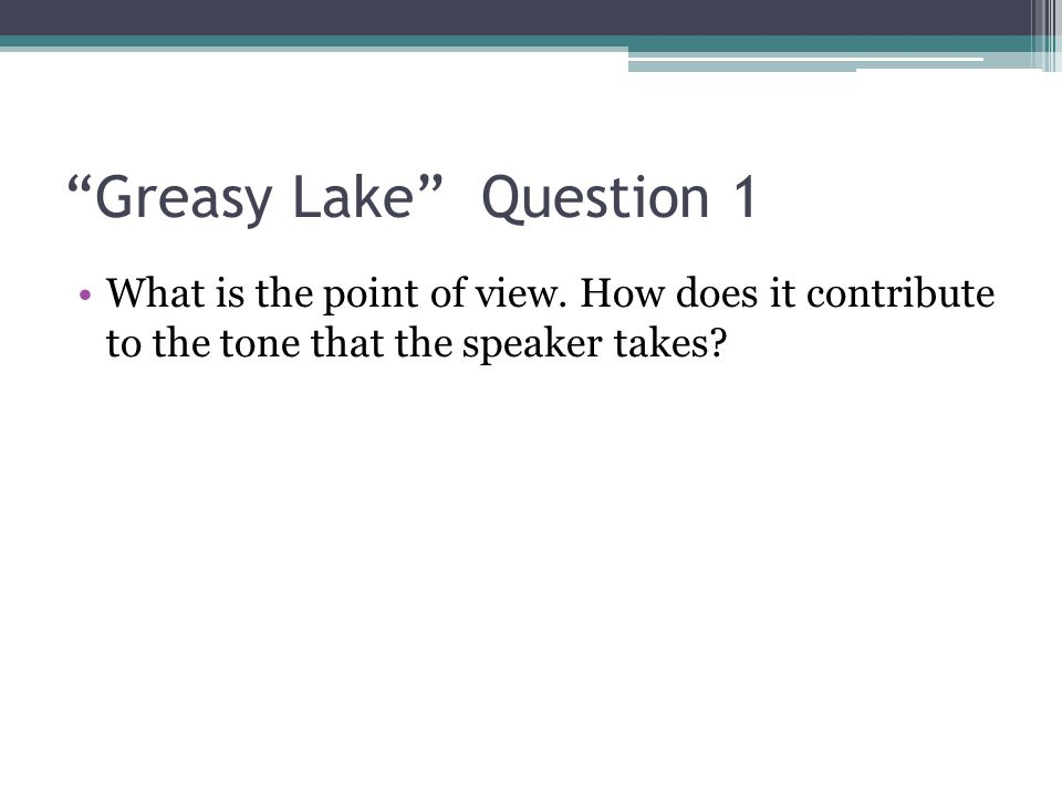 point of view and t c boyle ppt  greasy lake question 1