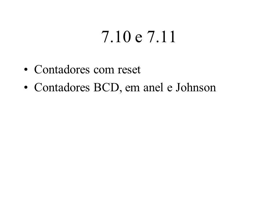 7.10 e 7.11 Contadores com reset Contadores BCD, em anel e Johnson