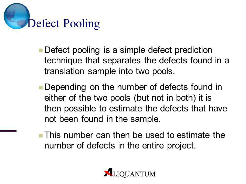 Defect Pooling Defect pooling is a simple defect prediction technique that separates the defects found in a translation sample into two pools.