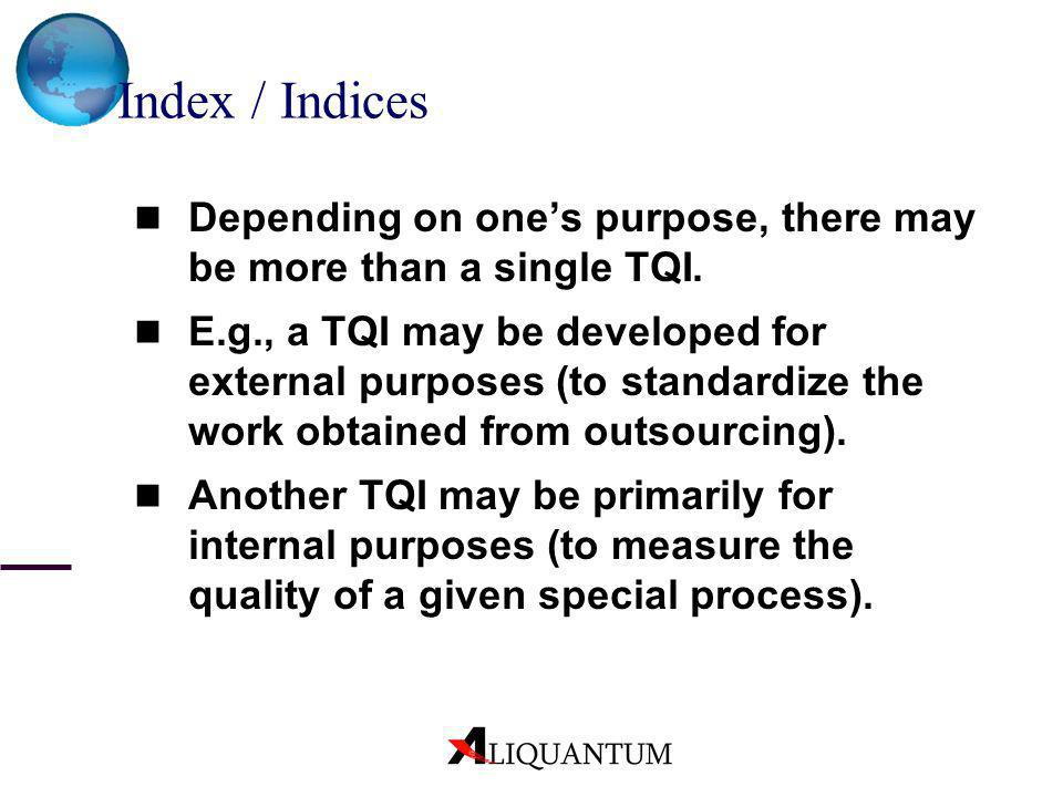 Index / Indices Depending on one's purpose, there may be more than a single TQI.