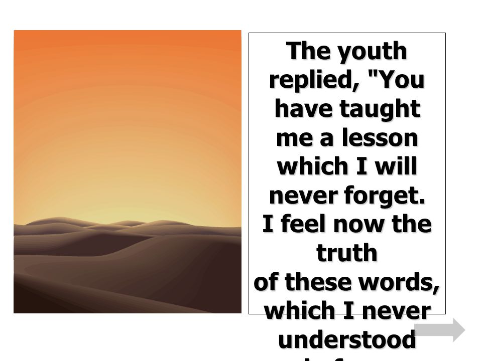 The youth replied, You have taught me a lesson which I will never forget.