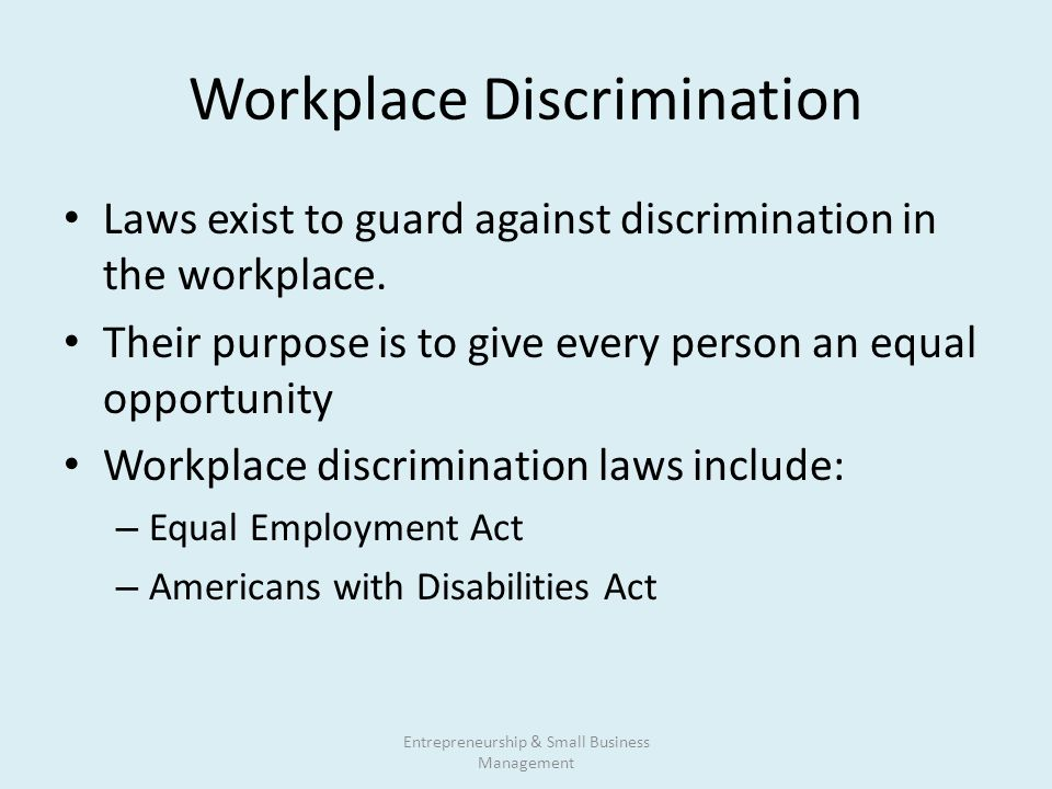 discrimination workplace laws Under federal & new york state laws, discrimination occurs when you are treated differently in a way that causes an adverse impact to you, based on your: race, gender, age, disability, religion, national origin, political, affiliation or belief, genetics, arrest and conviction record, marital status, genetic, predisposition and carrier status.