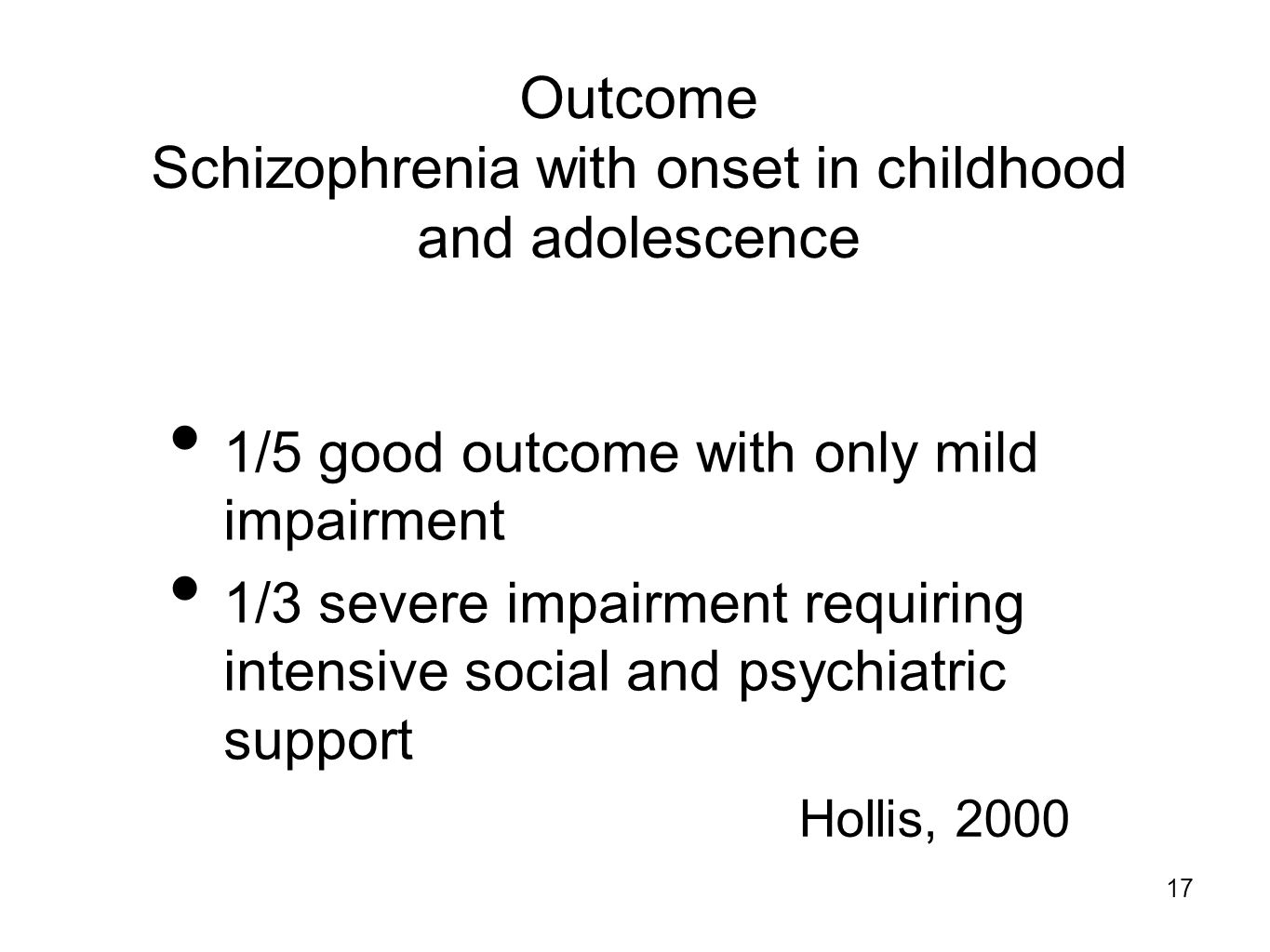 psychosis in children As with psychotic illness in adults, the treatment in children is the same - the positive symptoms of hallucination and delusion (the psychosis) are treated with drugs called antipsychotics.