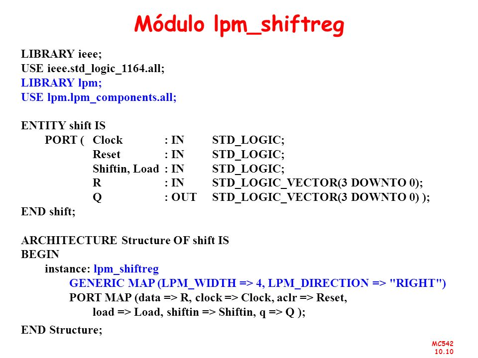 Módulo lpm_shiftreg LIBRARY ieee; USE ieee.std_logic_1164.all;
