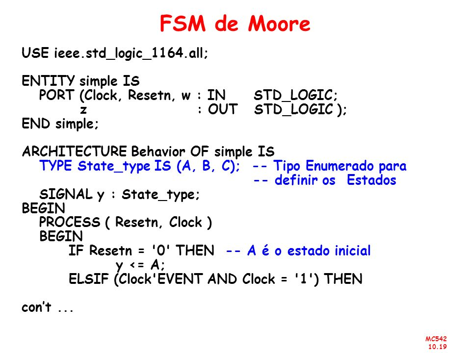 FSM de Moore USE ieee.std_logic_1164.all; ENTITY simple IS