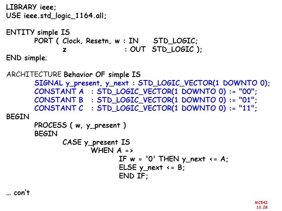 LIBRARY ieee; USE ieee.std_logic_1164.all; ENTITY simple IS. PORT ( Clock, Resetn, w : IN STD_LOGIC;