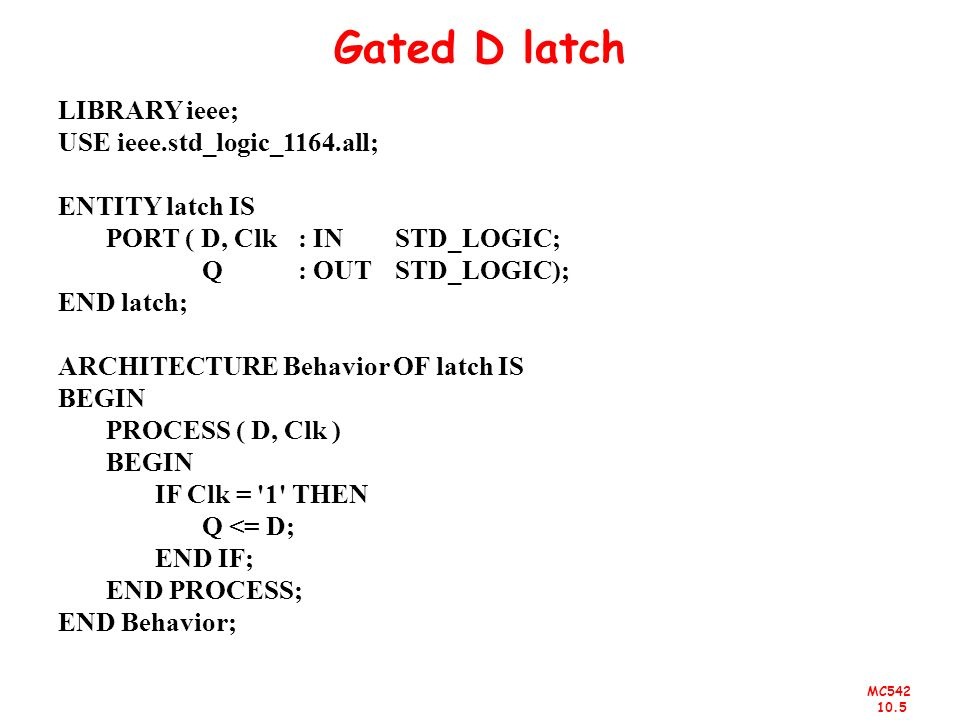 Gated D latch LIBRARY ieee; USE ieee.std_logic_1164.all;
