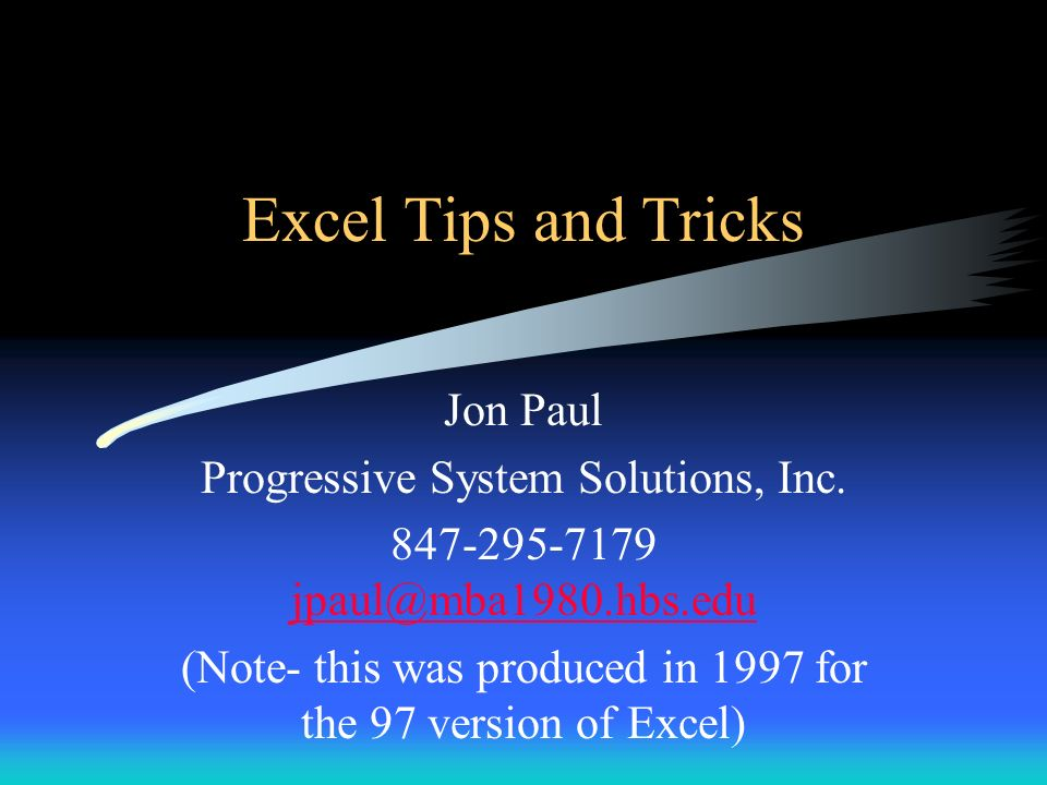 Excel Tips and Tricks Jon Paul Progressive System Solutions, Inc.