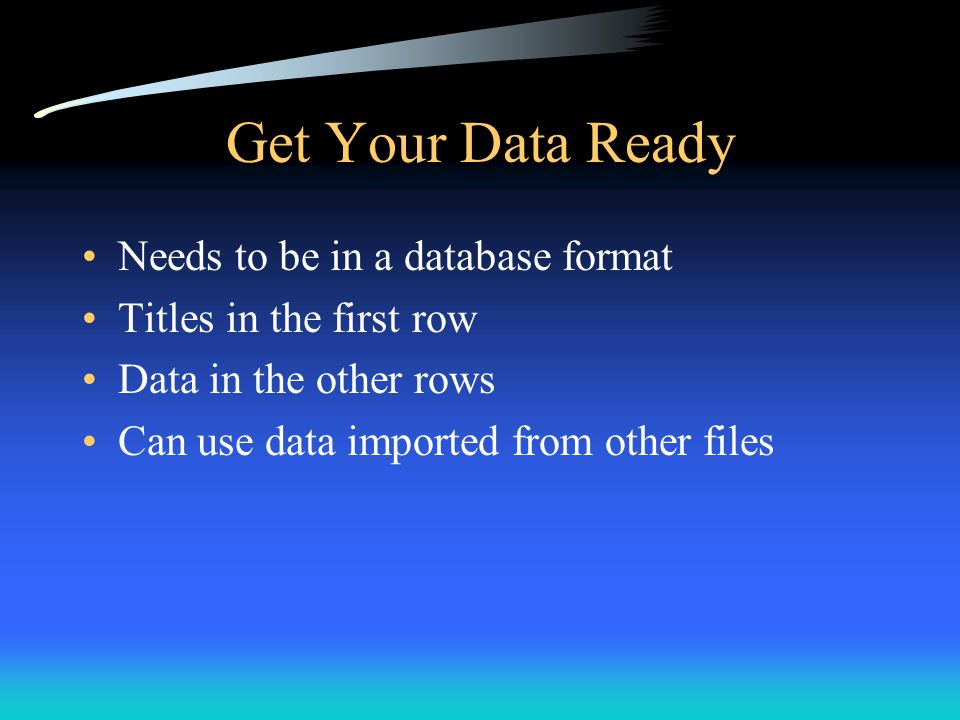 Get Your Data Ready Needs to be in a database format