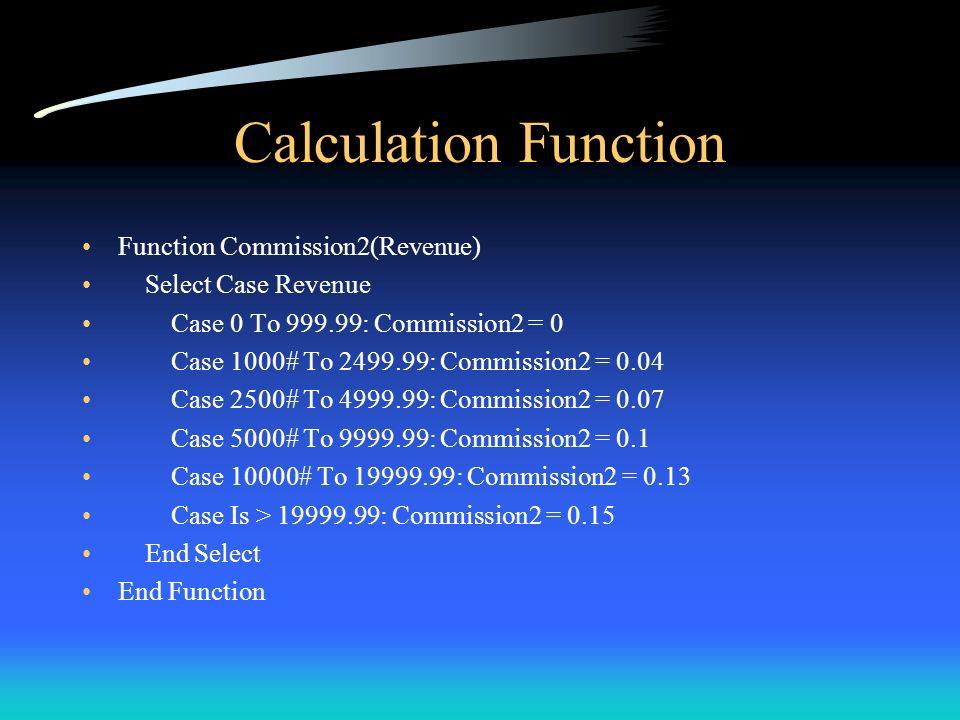 Calculation Function Function Commission2(Revenue) Select Case Revenue