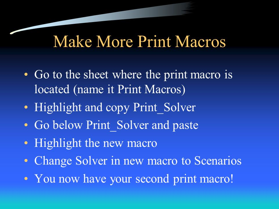 Make More Print Macros Go to the sheet where the print macro is located (name it Print Macros) Highlight and copy Print_Solver.