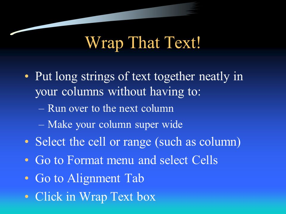 Wrap That Text! Put long strings of text together neatly in your columns without having to: Run over to the next column.