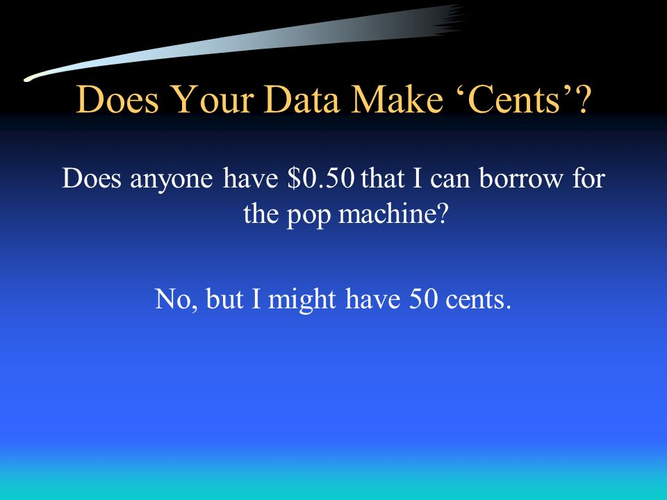 Does Your Data Make 'Cents'