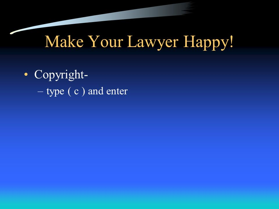 Make Your Lawyer Happy! Copyright- type ( c ) and enter