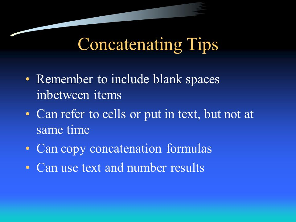 Concatenating Tips Remember to include blank spaces inbetween items