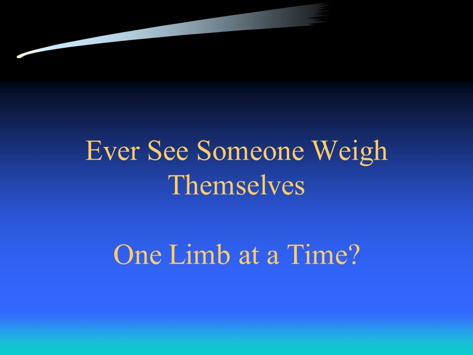 Ever See Someone Weigh Themselves One Limb at a Time