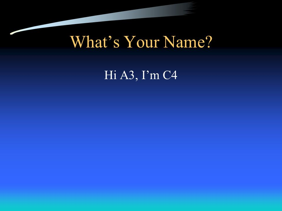 What's Your Name Hi A3, I'm C4