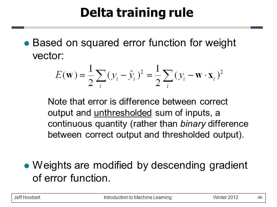 Delta training rule Based on squared error function for weight vector:
