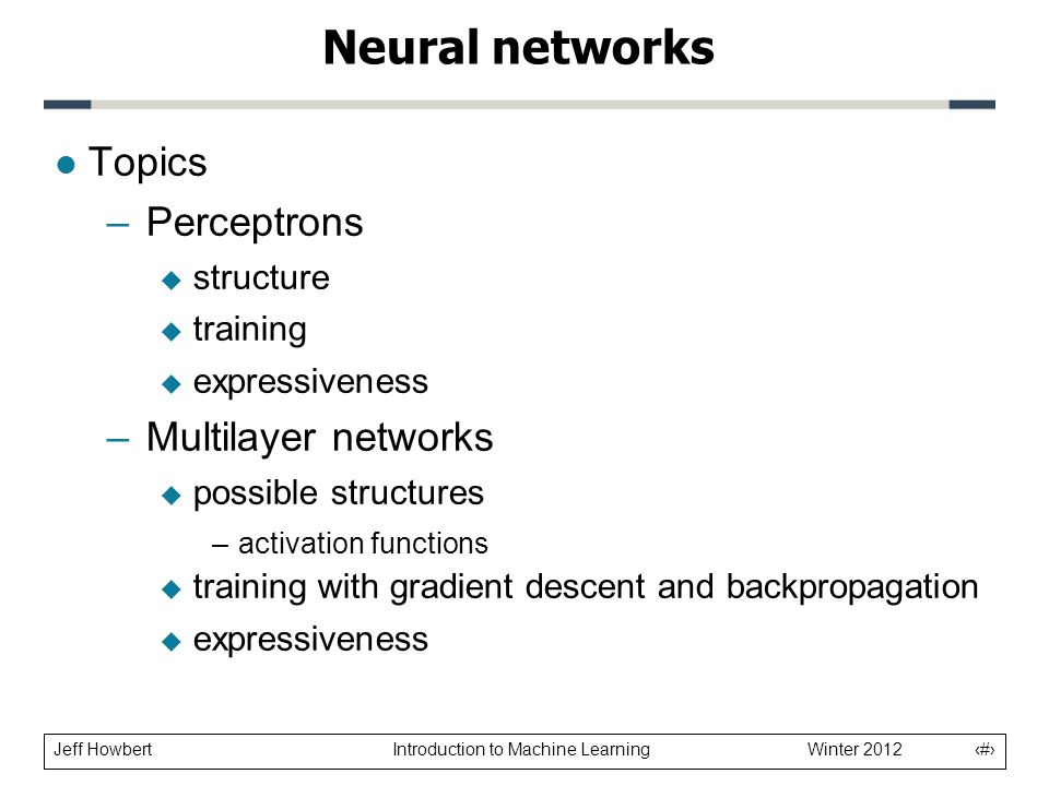 Neural networks Topics Perceptrons Multilayer networks structure