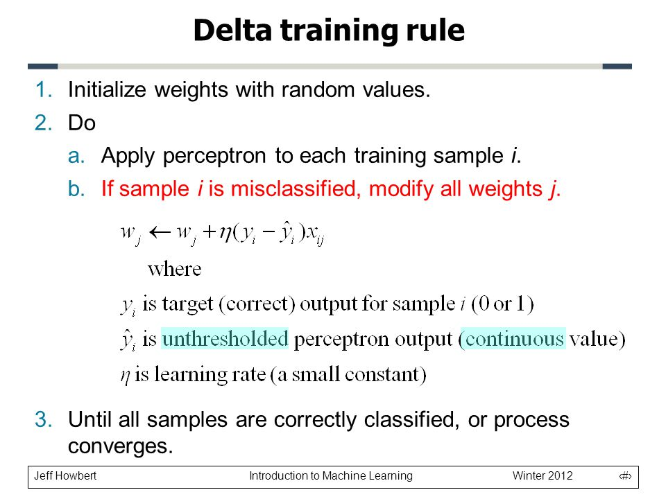 Delta training rule Initialize weights with random values. Do