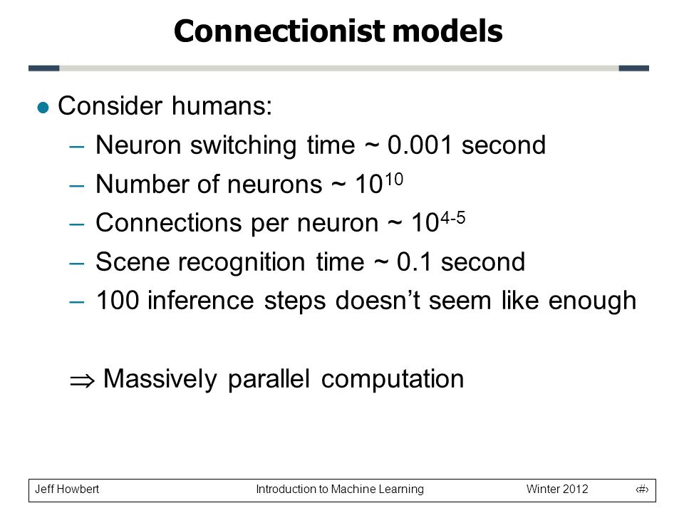 Connectionist models Consider humans: