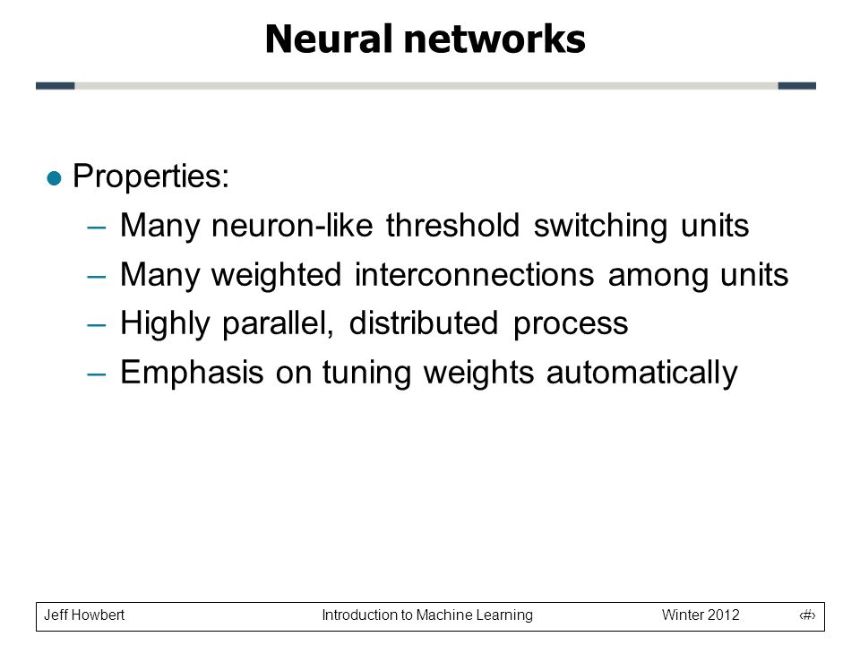 Neural networks Properties: Many neuron-like threshold switching units