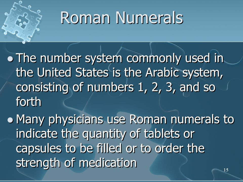 Roman Numerals The number system commonly used in the United States is the Arabic system, consisting of numbers 1, 2, 3, and so forth.