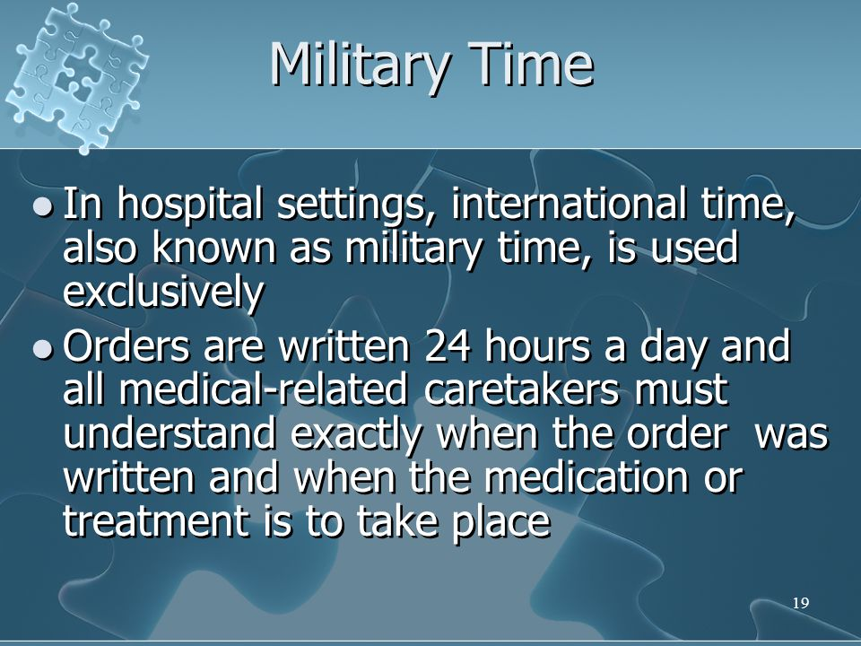 Military Time In hospital settings, international time, also known as military time, is used exclusively.