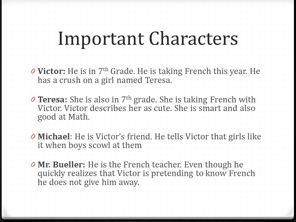 Important Characters Victor: He is in 7th Grade. He is taking French this year. He has a crush on a girl named Teresa.