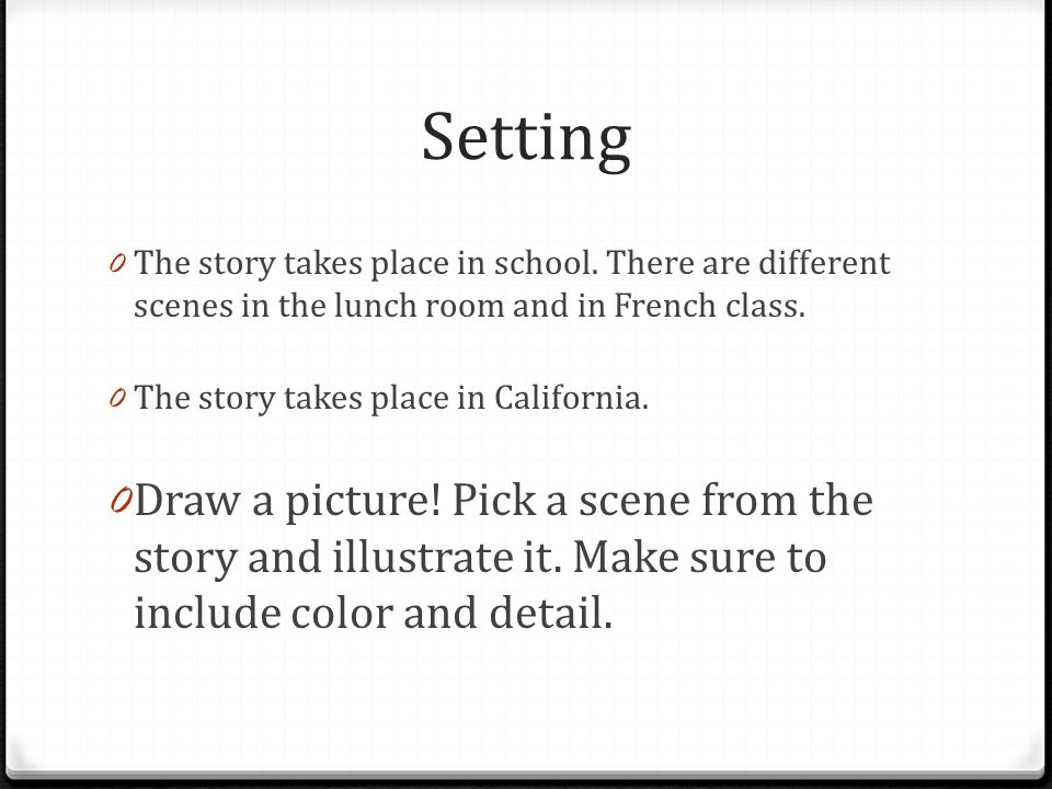 Setting The story takes place in school. There are different scenes in the lunch room and in French class.