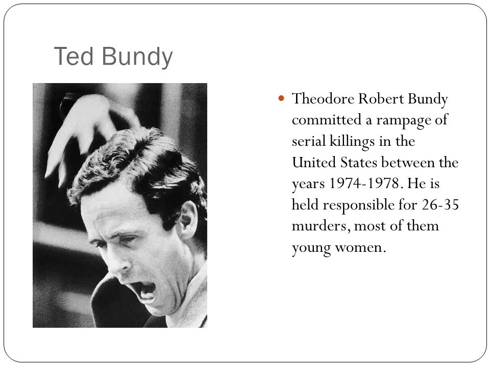 a research on the reign of terror of ted bundy in the united states Ted bundy's reign of terror from beginning to end was horrific while it is impossible to predict who will become a serial killer there are traits that.