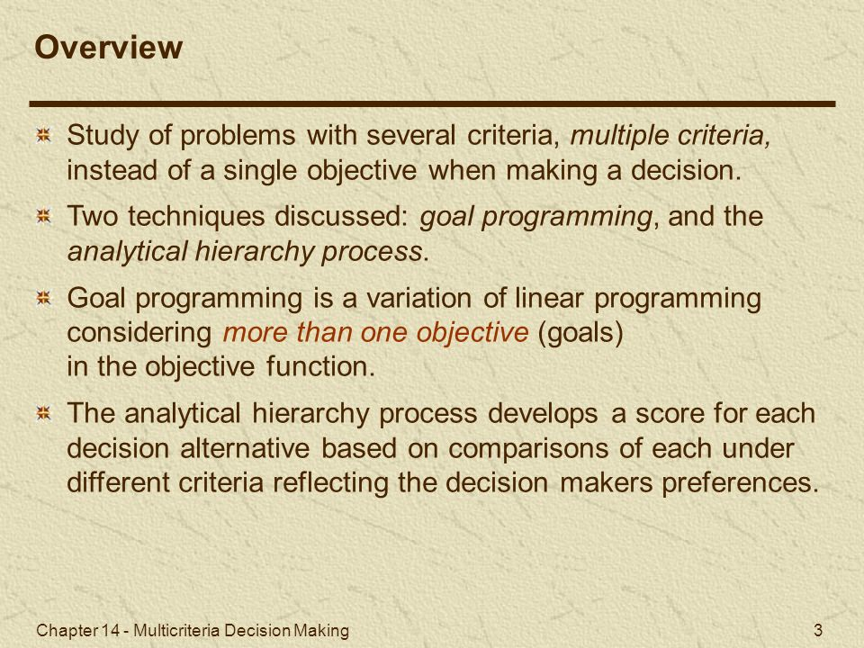 Overview Study of problems with several criteria, multiple criteria, instead of a single objective when making a decision.