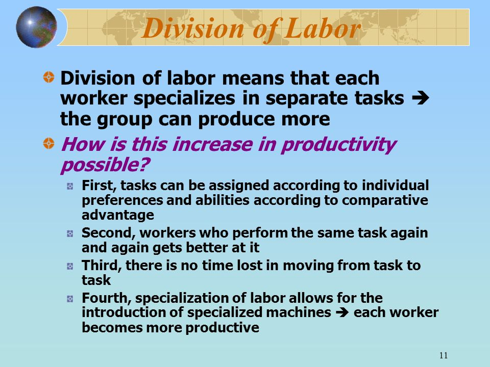 Division of Labor Division of labor means that each worker specializes in separate tasks  the group can produce more.