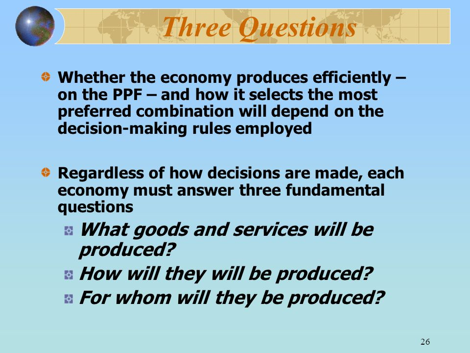 Three Questions What goods and services will be produced