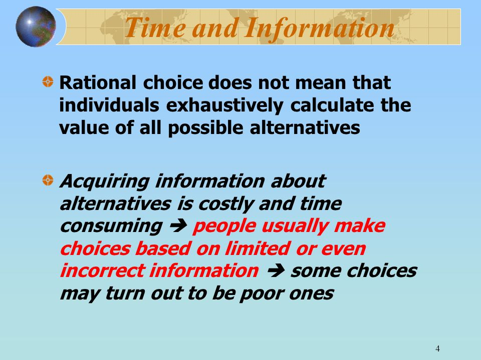 Time and Information Rational choice does not mean that individuals exhaustively calculate the value of all possible alternatives.
