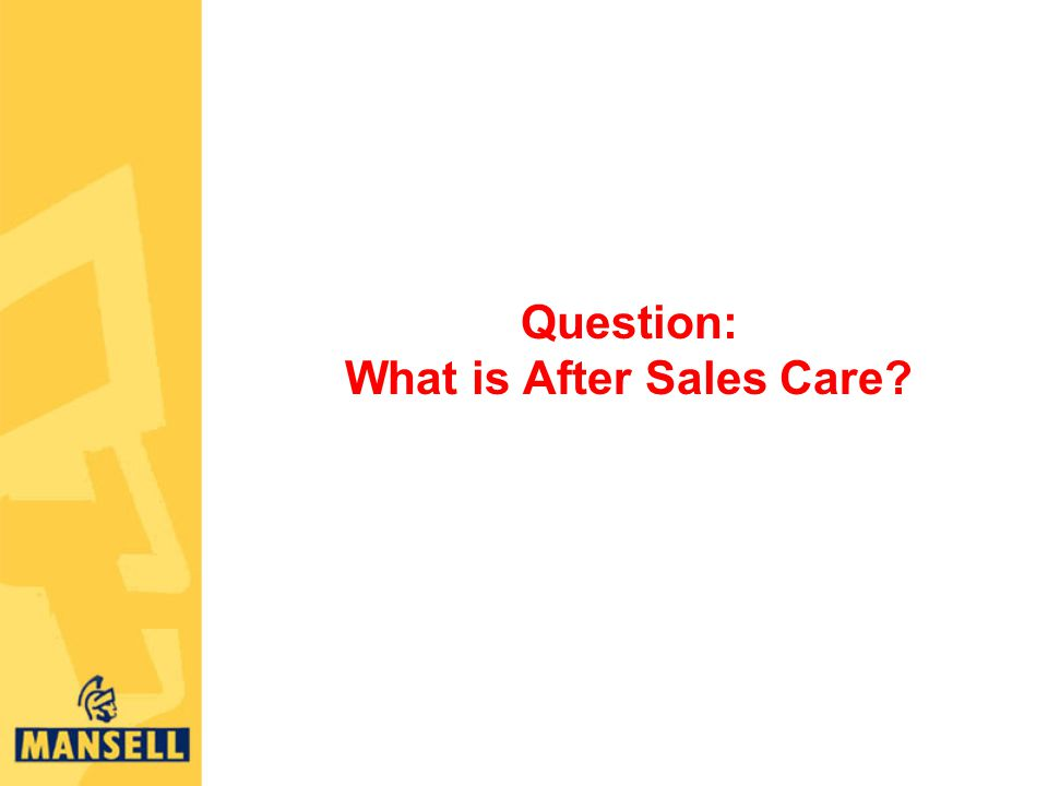 Question: What is After Sales Care