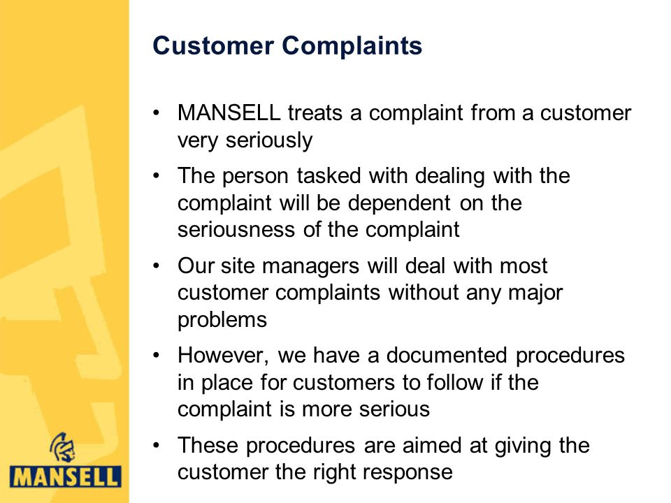 Customer Complaints MANSELL treats a complaint from a customer very seriously.