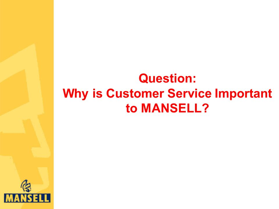 Question: Why is Customer Service Important to MANSELL