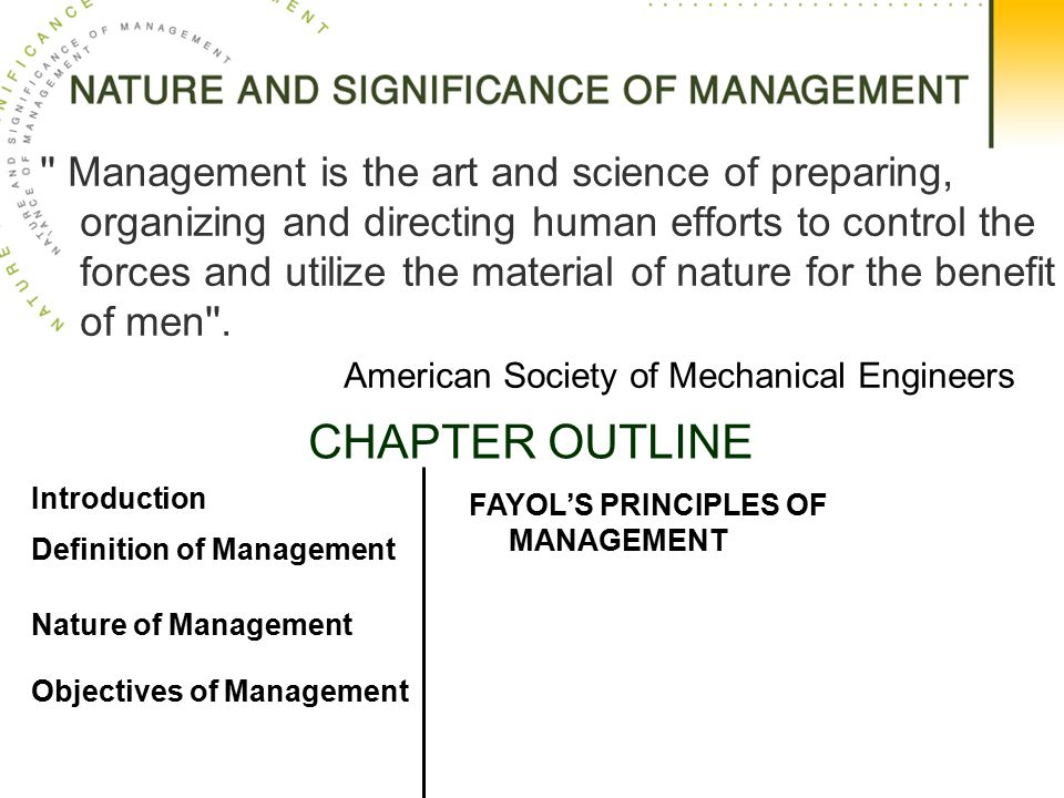Management is the art and science of preparing, organizing and directing human efforts to control the forces and utilize the material of nature for the benefit of men .