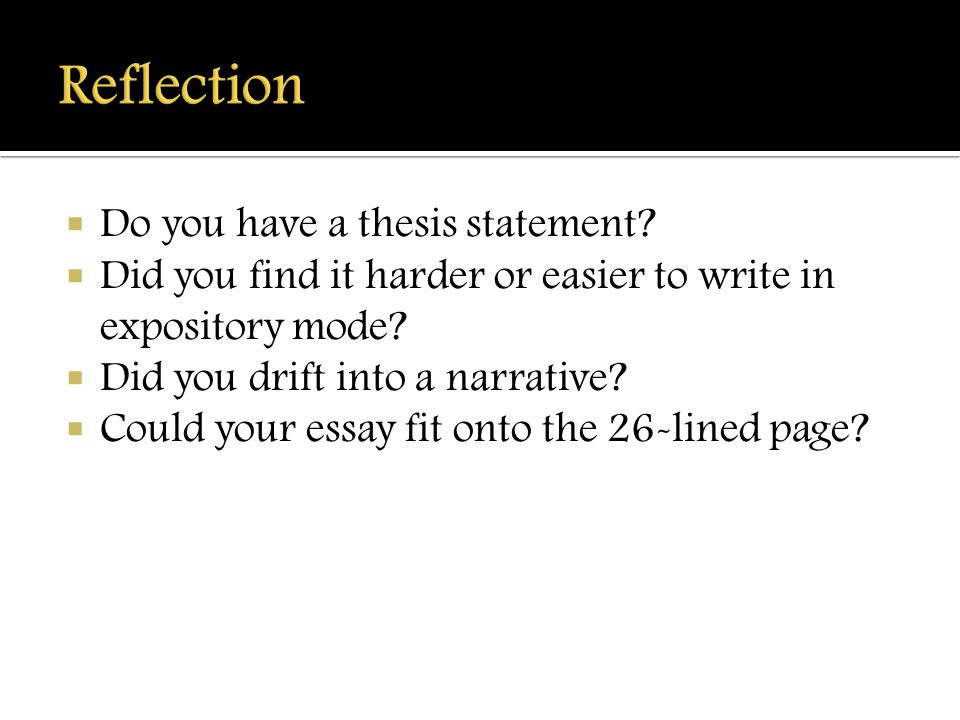do you need a thesis statement in a narrative essay For most academic essays a thesis statement is expected or required as the key of the essay ❑ you will need to determine whether your assignment is an objective or subjective writing assignment, in you to do • underline the nouns (eg, journal entry, narrative essay, critique ) to see what form the writing is to take.