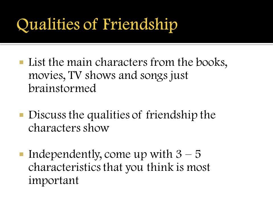 "the important qualities of friendship Five characteristics of a close (true) friend  there is this movie from 1973  called ""17 moments of spring"" and the main character has this."
