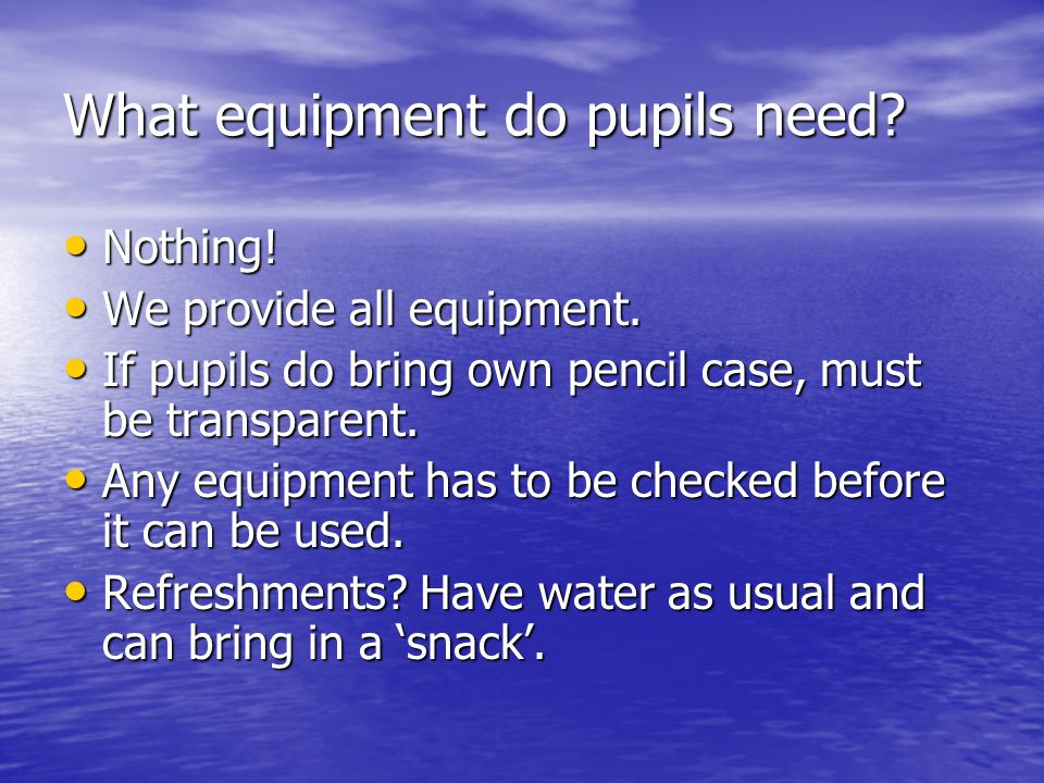 What equipment do pupils need