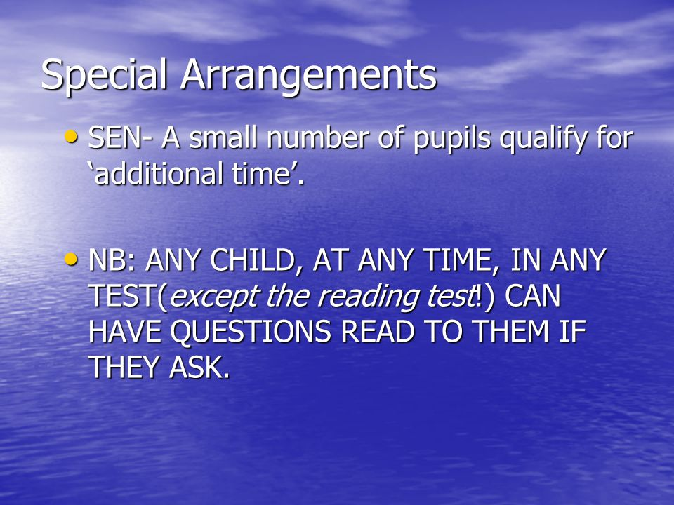 Special Arrangements SEN- A small number of pupils qualify for 'additional time'.