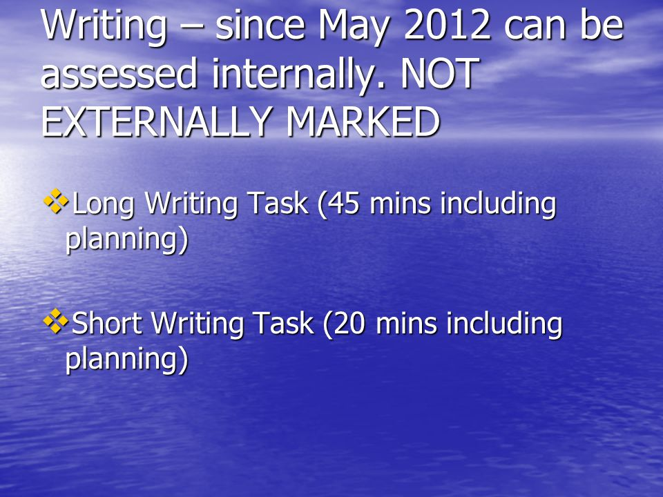 Writing – since May 2012 can be assessed internally