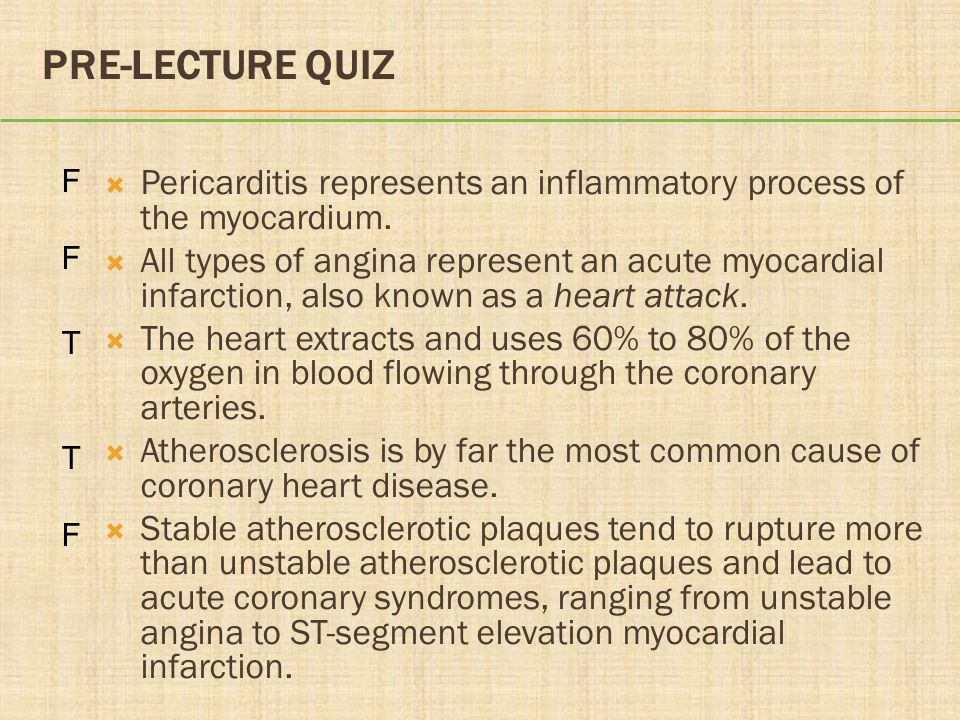 PRE-LECTURE QUIZ F. T. Pericarditis represents an inflammatory process of the myocardium.