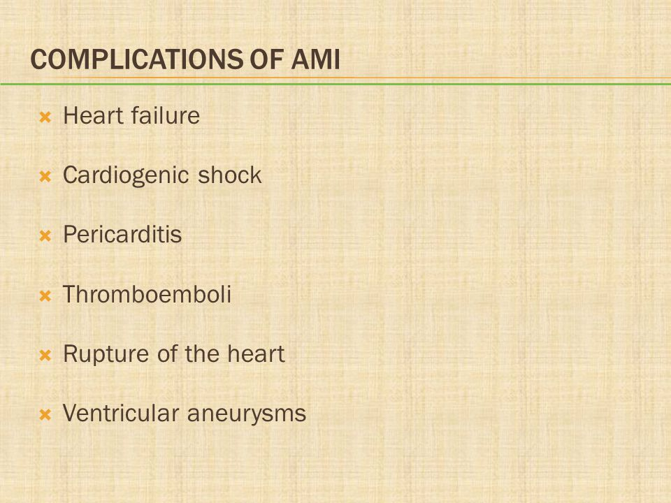 Complications of AMI Heart failure Cardiogenic shock Pericarditis