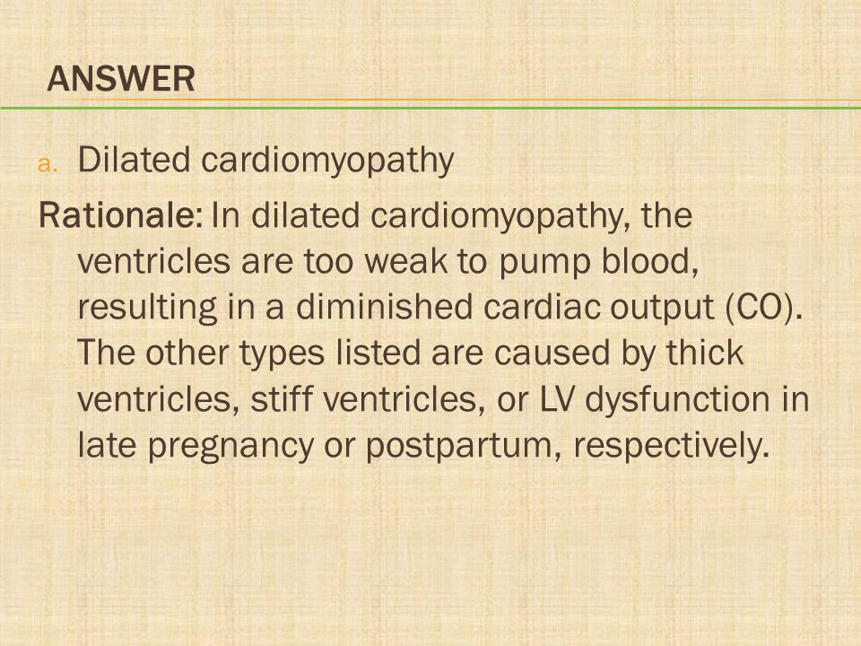 Answer Dilated cardiomyopathy.