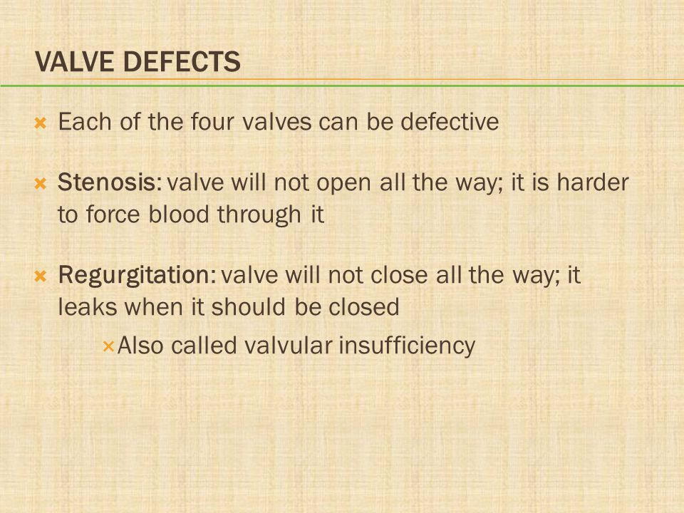 Valve Defects Each of the four valves can be defective