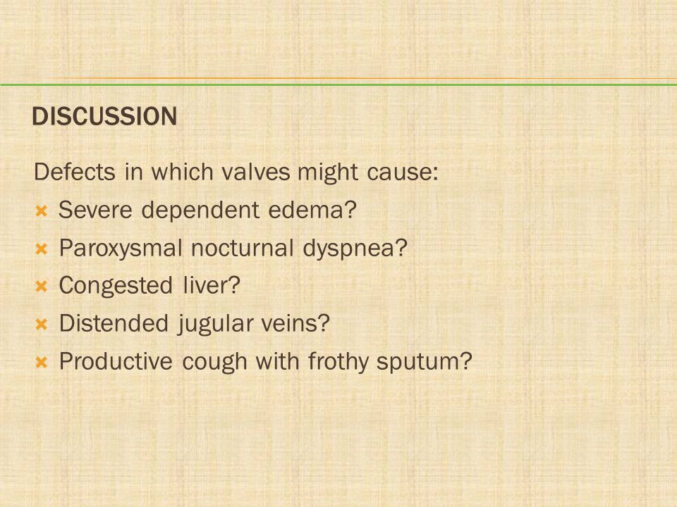 Discussion Defects in which valves might cause: